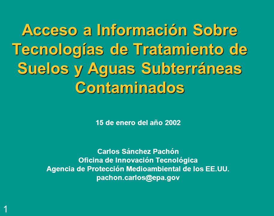 Acceso a Información Sobre Tecnologías de Tratamiento de Suelos y Aguas Subterráneas Contaminados 15 de enero del año 2002 Carlos Sánchez Pachón Ofici