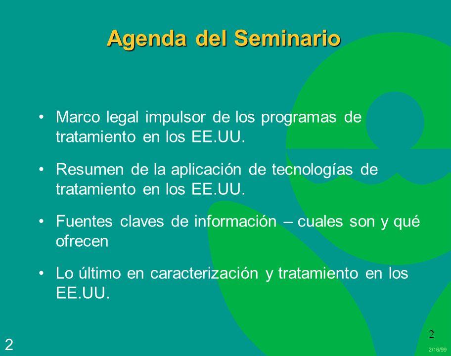 2/16/99 2 2 Agenda del Seminario Marco legal impulsor de los programas de tratamiento en los EE.UU. Resumen de la aplicación de tecnologías de tratami