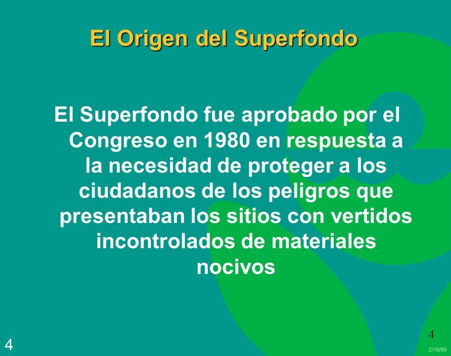 2/16/99 4 4 El Origen del Superfondo El Superfondo fue aprobado por el Congreso en 1980 en respuesta a la necesidad de proteger a los ciudadanos de lo