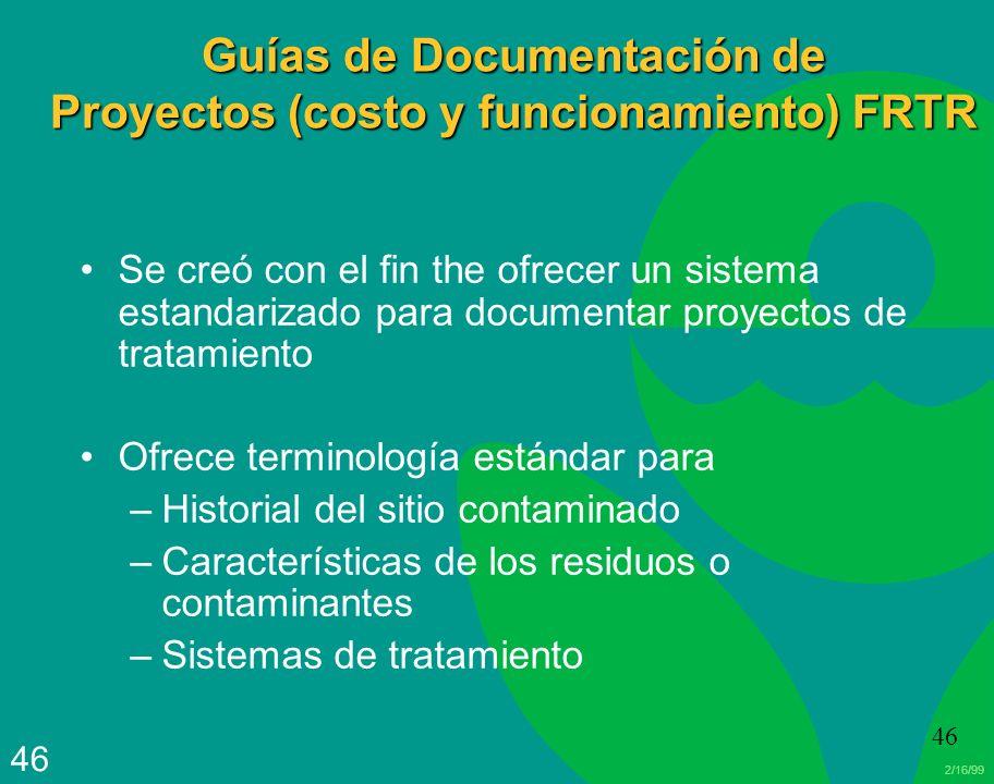 2/16/99 46 Guías de Documentación de Proyectos (costo y funcionamiento) FRTR Se creó con el fin the ofrecer un sistema estandarizado para documentar p