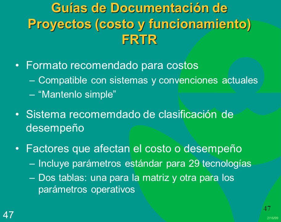 2/16/99 47 Guías de Documentación de Proyectos (costo y funcionamiento) FRTR Formato recomendado para costos –Compatible con sistemas y convenciones a