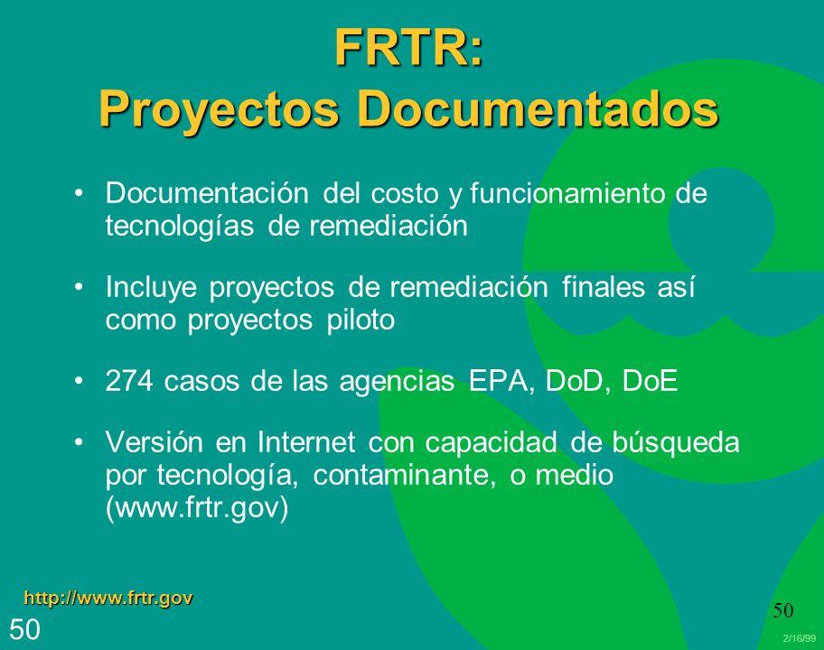 2/16/99 50 FRTR: Proyectos Documentados Documentación del costo y funcionamiento de tecnologías de remediación Incluye proyectos de remediación finale