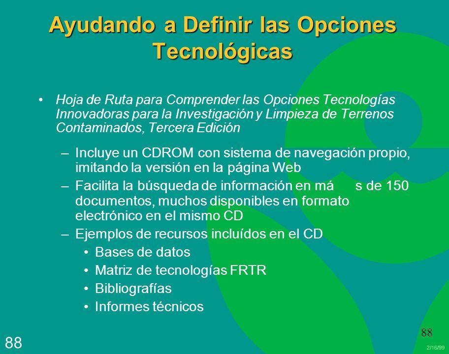2/16/99 88 Ayudando a Definir las Opciones Tecnológicas Hoja de Ruta para Comprender las Opciones Tecnologías Innovadoras para la Investigación y Limp