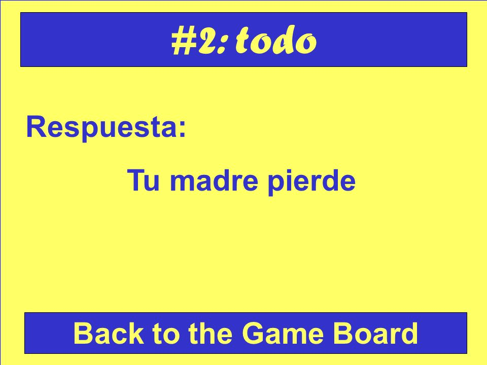 Pregunta: Translate into Spanish: Your mom loses Check Your Answer #2: todo…