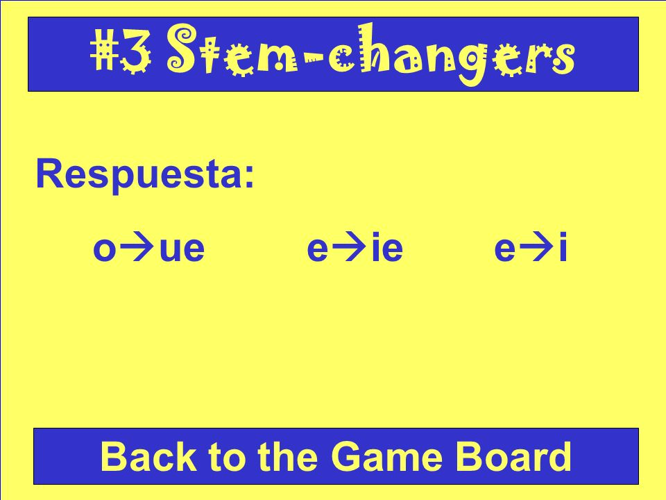 Pregunta: What are two of the three types of stem-changing verbs we have seen.