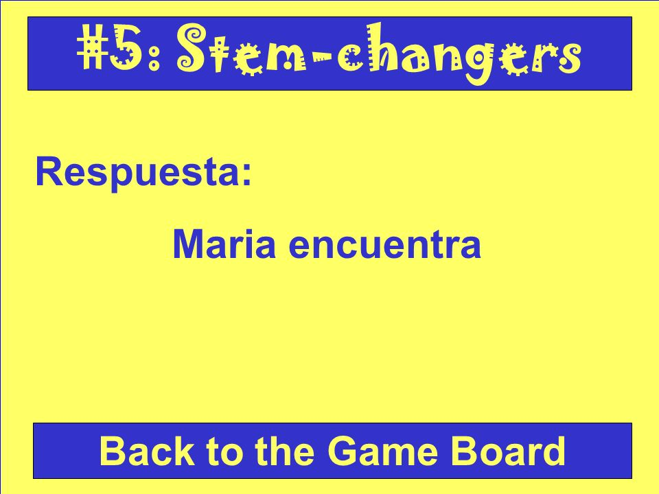 Pregunta: ¿Cómo se dice Maria finds en español Check Your Answer #5: Stem-changers