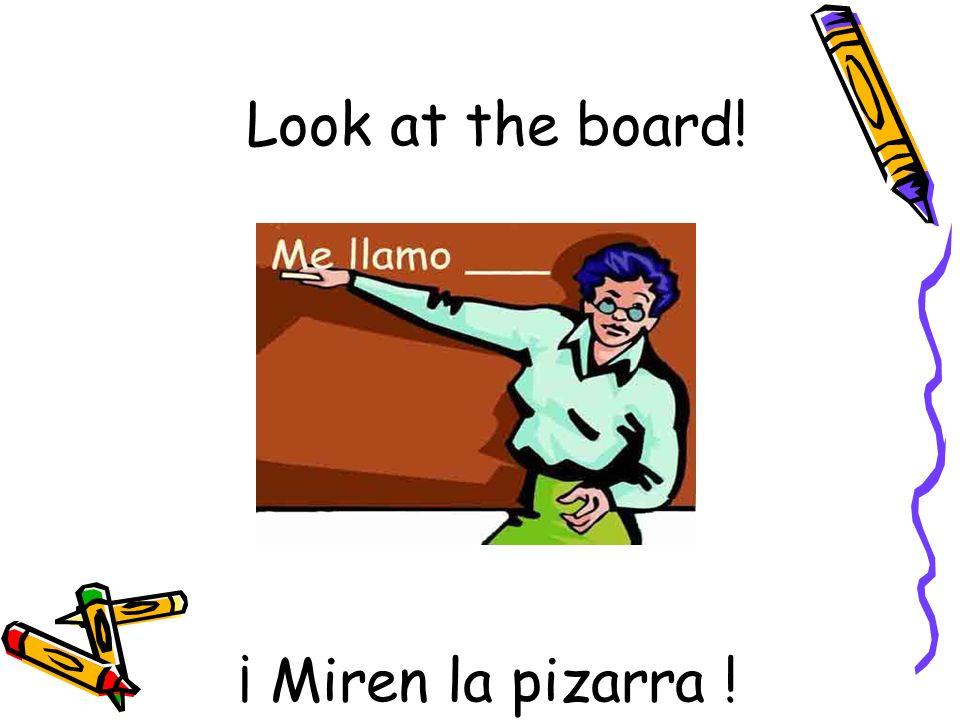 ¡ Miren la pizarra ! Look at the board!