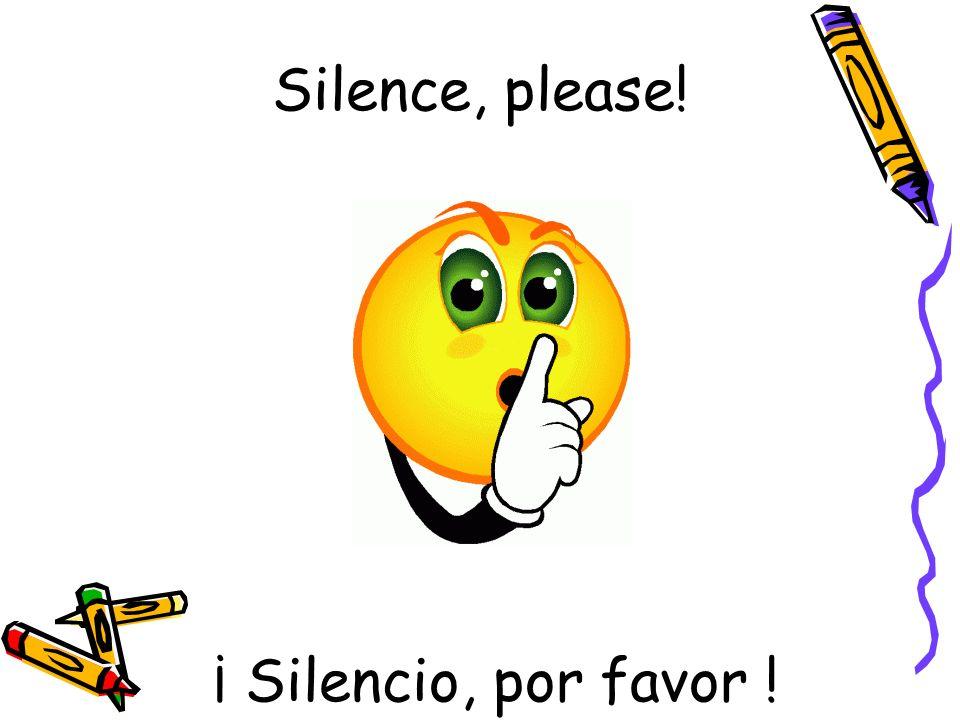 ¡ Silencio, por favor ! Silence, please!