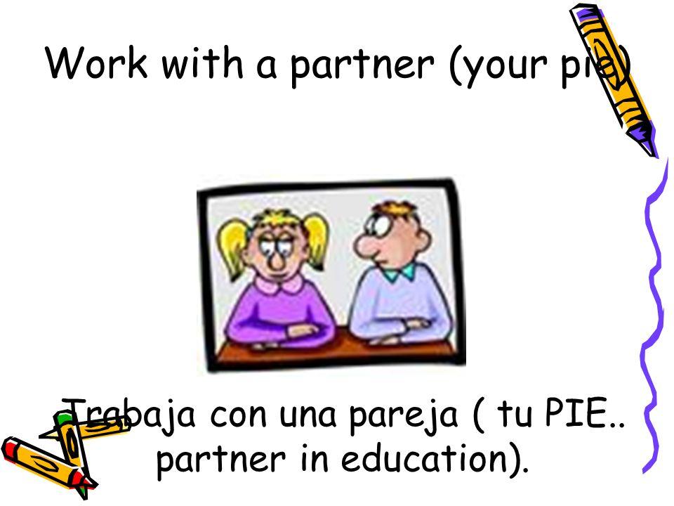 Trabaja con una pareja ( tu PIE.. partner in education). Work with a partner (your pie)
