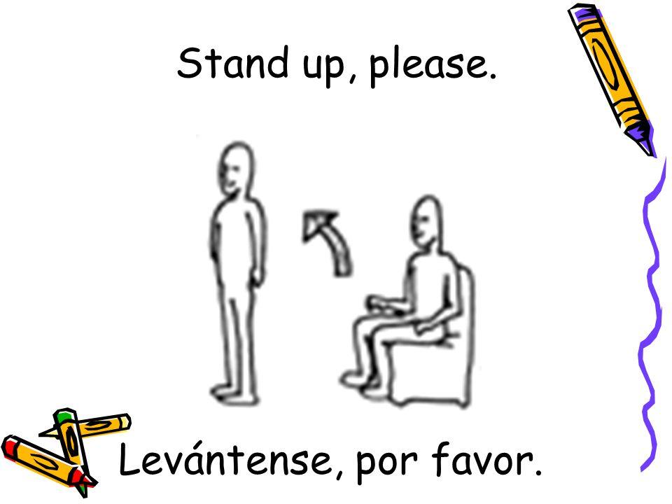 Levántense, por favor. Stand up, please.