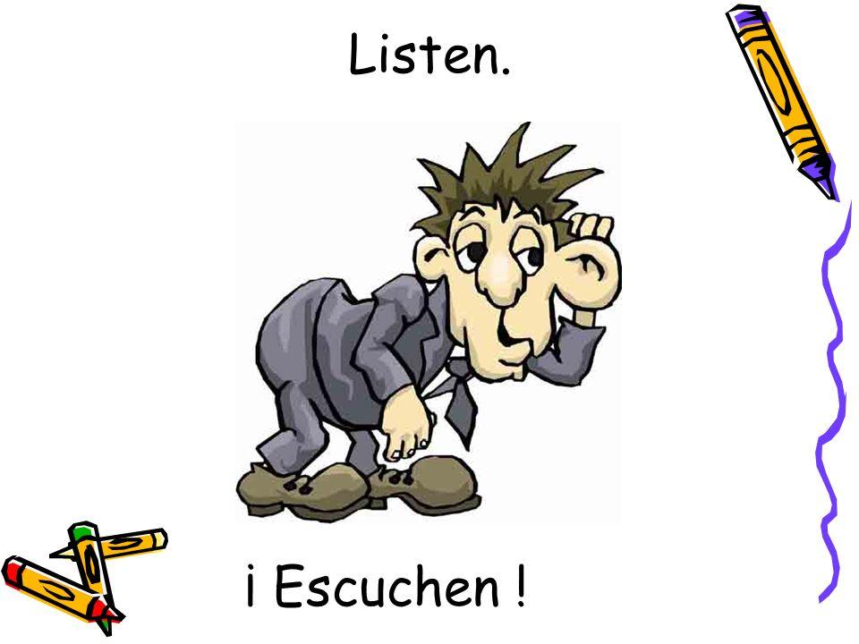 ¡ Escuchen ! Listen.