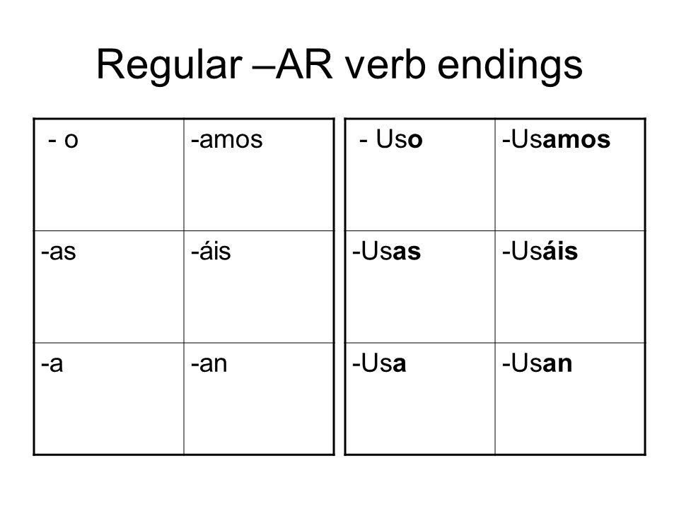 Regular –AR verb endings - o-amos -as-áis -a-an - Uso-Usamos -Usas-Usáis -Usa-Usan