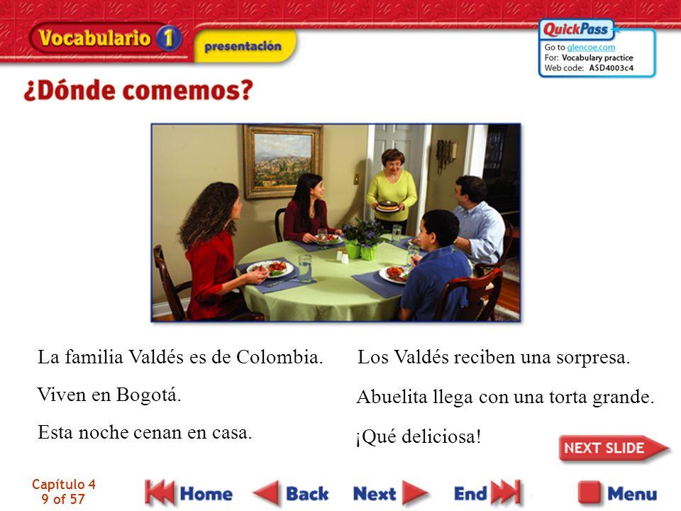 Capítulo 4 9 of 57 La familia Valdés es de Colombia. Viven en Bogotá. Esta noche cenan en casa. Los Valdés reciben una sorpresa. Abuelita llega con un