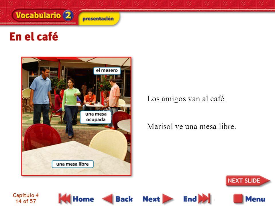 Capítulo 4 14 of 57 Los amigos van al café. Marisol ve una mesa libre.