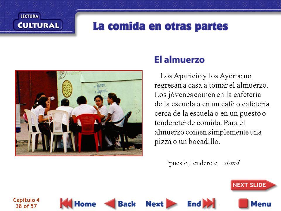 Capítulo 4 38 of 57 Los Aparicio y los Ayerbe no regresan a casa a tomar el almuerzo. Los jóvenes comen en la cafetería de la escuela o en un café o c