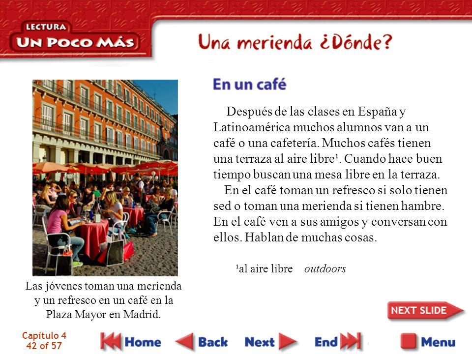 Capítulo 4 42 of 57 Después de las clases en España y Latinoamérica muchos alumnos van a un café o una cafetería. Muchos cafés tienen una terraza al a