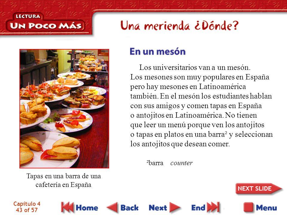 Capítulo 4 43 of 57 Los universitarios van a un mesón. Los mesones son muy populares en España pero hay mesones en Latinoamérica también. En el mesón