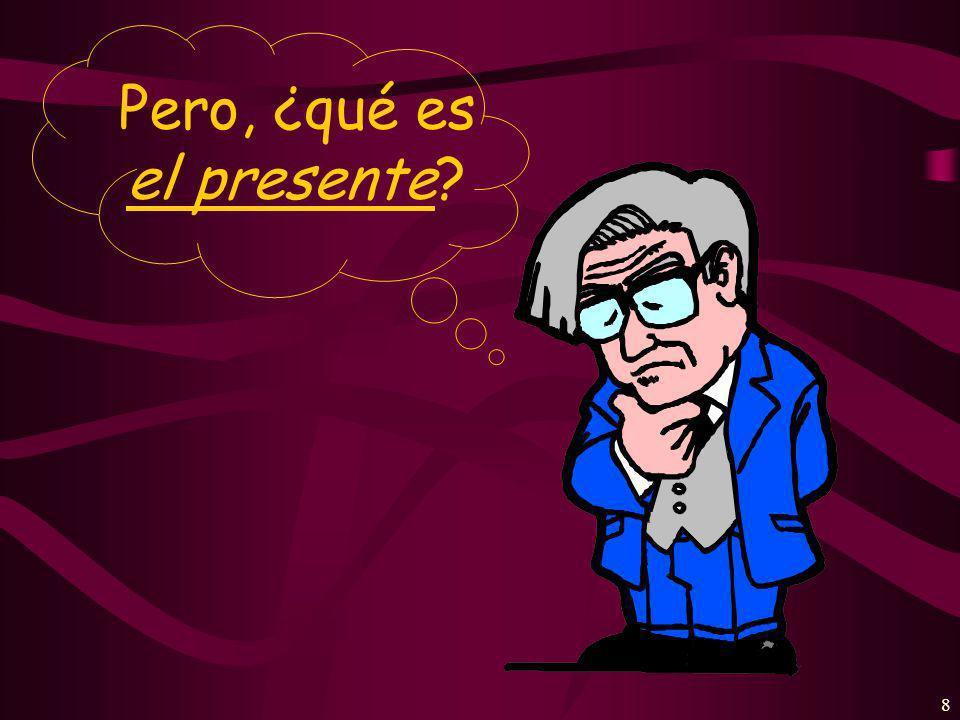 8 Pero, ¿qué es el presente?