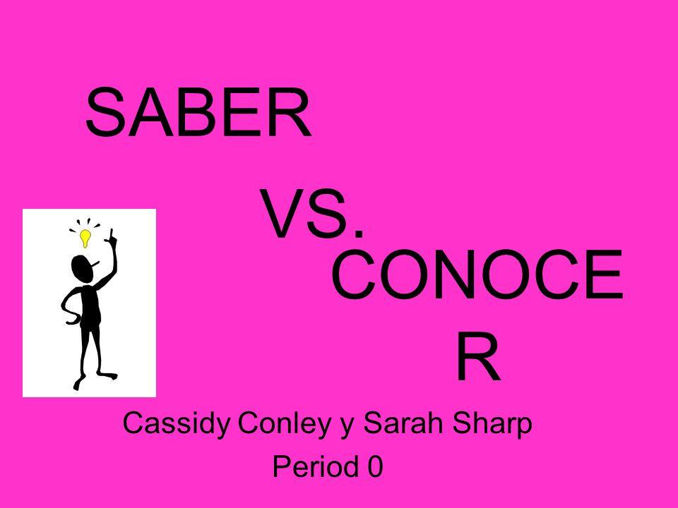 SABER Cassidy Conley y Sarah Sharp Period 0 CONOCE R VS.