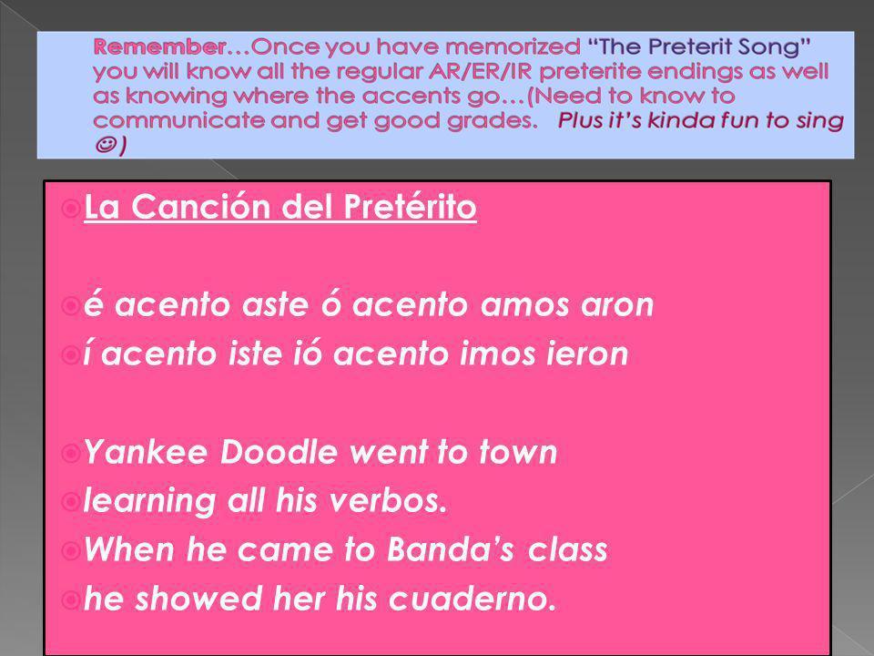 La Canción del Pretérito é acento aste ó acento amos aron í acento iste ió acento imos ieron Yankee Doodle went to town learning all his verbos.