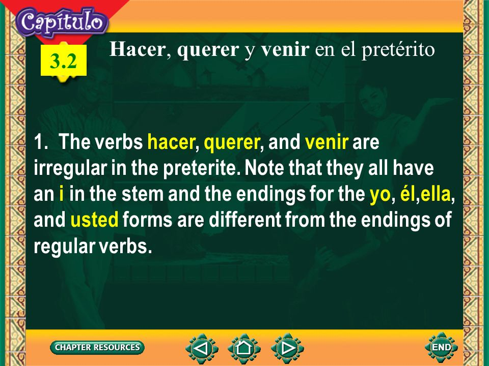 1 Hacer, querer y venir en el pretérito 1. The verbs hacer, querer, and venir are irregular in the preterite. Note that they all have an i in the stem