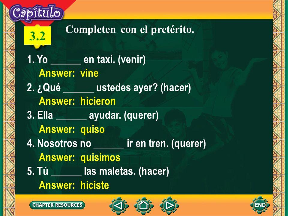1 1. Yo ______ en taxi. (venir) Completen con el pretérito. Answer: vine 2. ¿Qué ______ ustedes ayer? (hacer) Answer: hicieron 3. Ella ______ ayudar.