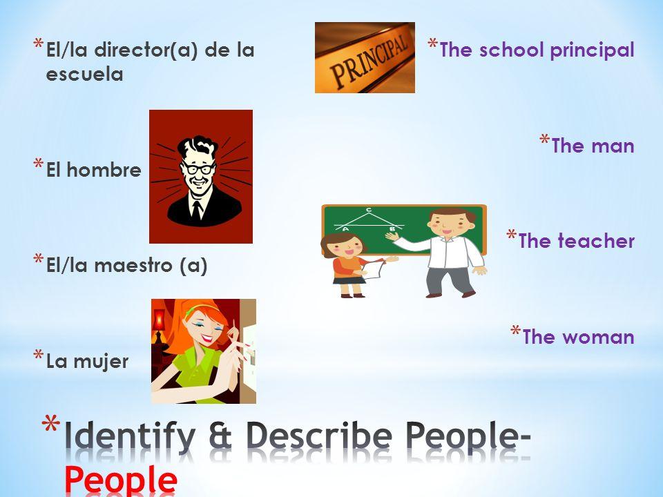 * El/la director(a) de la escuela * El hombre * El/la maestro (a) * La mujer * The school principal * The man * The teacher * The woman