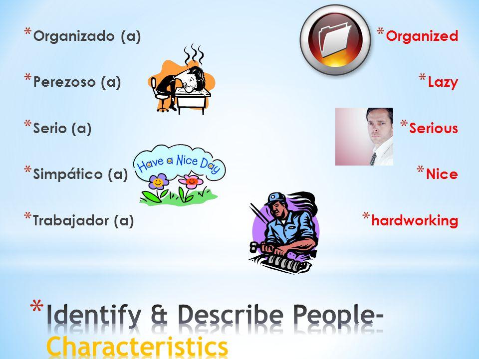 * Organizado (a) * Perezoso (a) * Serio (a) * Simpático (a) * Trabajador (a) * Organized * Lazy * Serious * Nice * hardworking