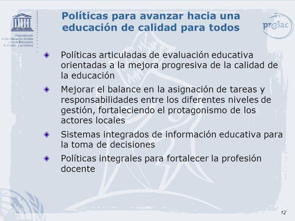 12 Políticas para avanzar hacia una educación de calidad para todos Políticas articuladas de evaluación educativa orientadas a la mejora progresiva de