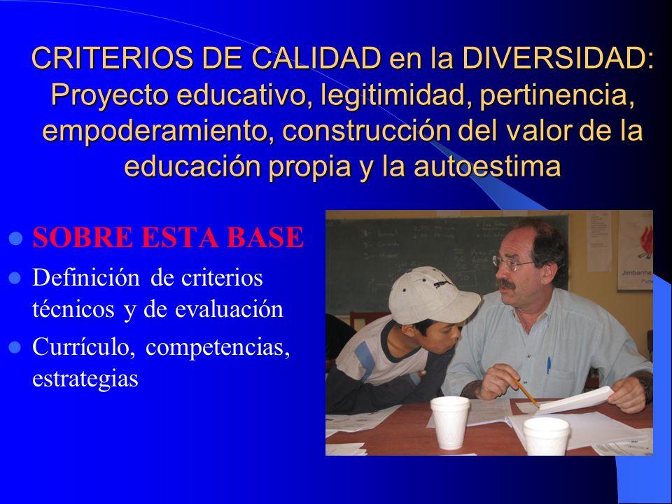 CRITERIOS DE CALIDAD en la DIVERSIDAD: Proyecto educativo, legitimidad, pertinencia, empoderamiento, construcción del valor de la educación propia y l