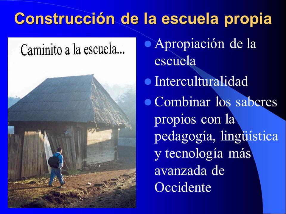Construcción de la escuela propia Apropiación de la escuela Interculturalidad Combinar los saberes propios con la pedagogía, lingüística y tecnología