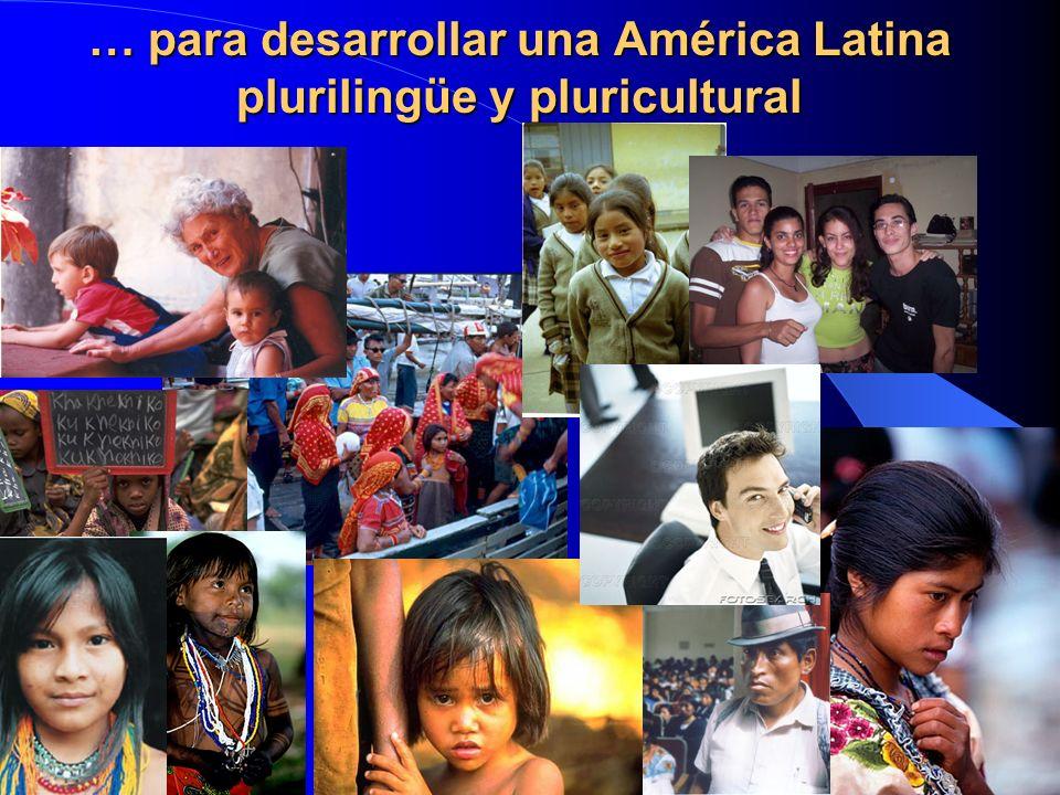 … para desarrollar una América Latina plurilingüe y pluricultural