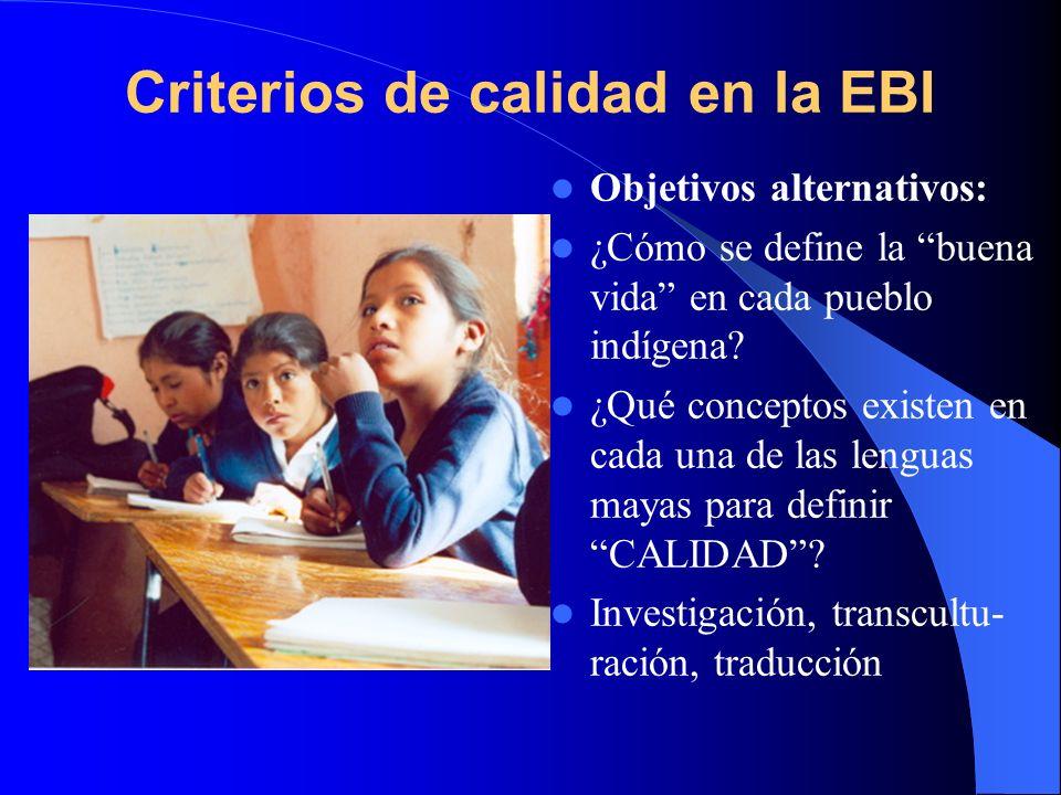 Criterios de calidad en la EBI Objetivos alternativos: ¿Cómo se define la buena vida en cada pueblo indígena? ¿Qué conceptos existen en cada una de la