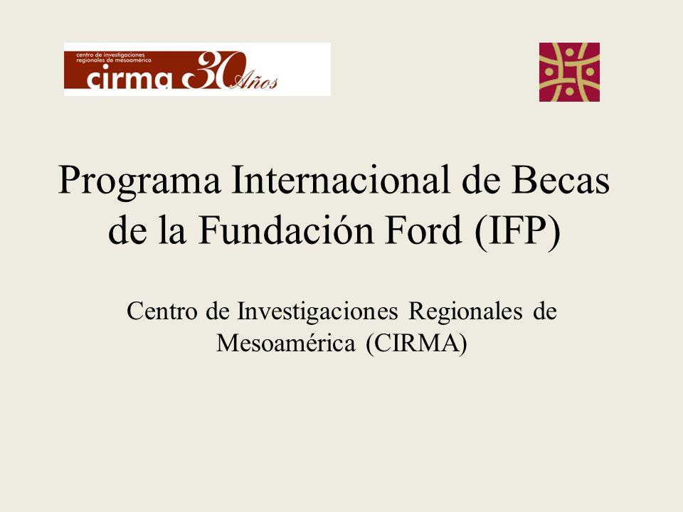 Programa Internacional de Becas de la Fundación Ford (IFP) Centro de Investigaciones Regionales de Mesoamérica (CIRMA)