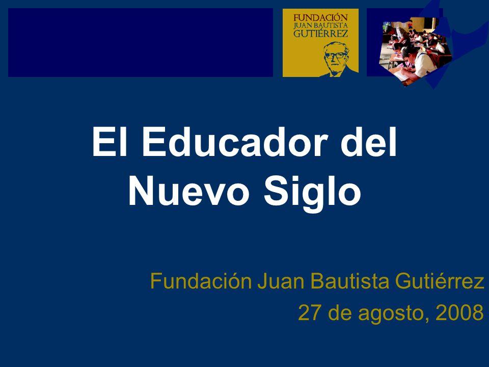 El Educador del Nuevo Siglo Fundación Juan Bautista Gutiérrez 27 de agosto, 2008