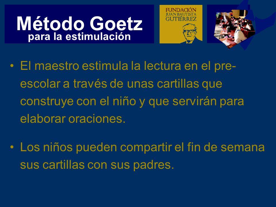 Método Goetz El maestro estimula la lectura en el pre- escolar a través de unas cartillas que construye con el niño y que servirán para elaborar oraciones.