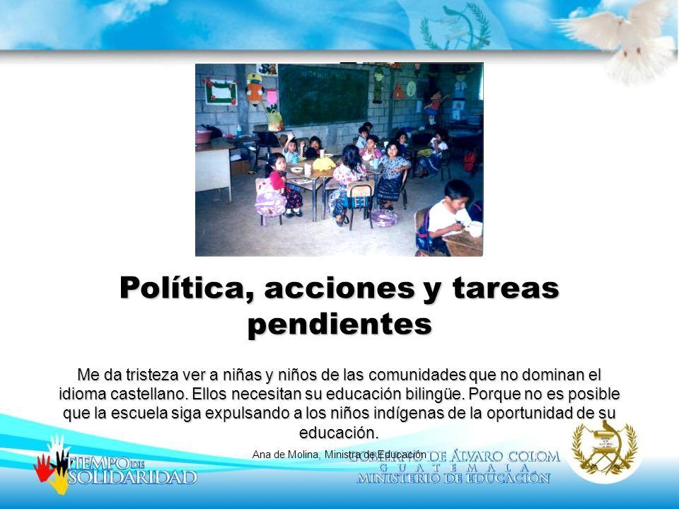 Política, acciones y tareas pendientes Me da tristeza ver a niñas y niños de las comunidades que no dominan el idioma castellano. Ellos necesitan su e