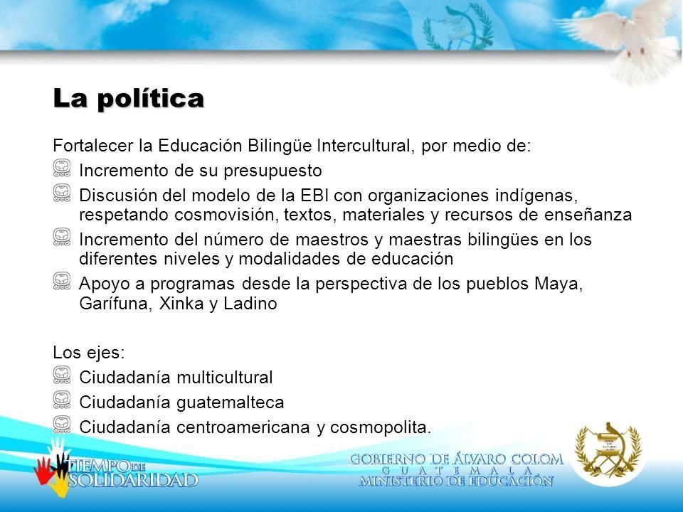 Fortalecer la Educación Bilingüe Intercultural, por medio de: Incremento de su presupuesto Discusión del modelo de la EBI con organizaciones indígenas