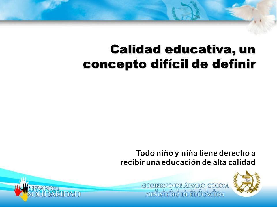 Calidad educativa, un concepto difícil de definir Todo niño y niña tiene derecho a recibir una educación de alta calidad