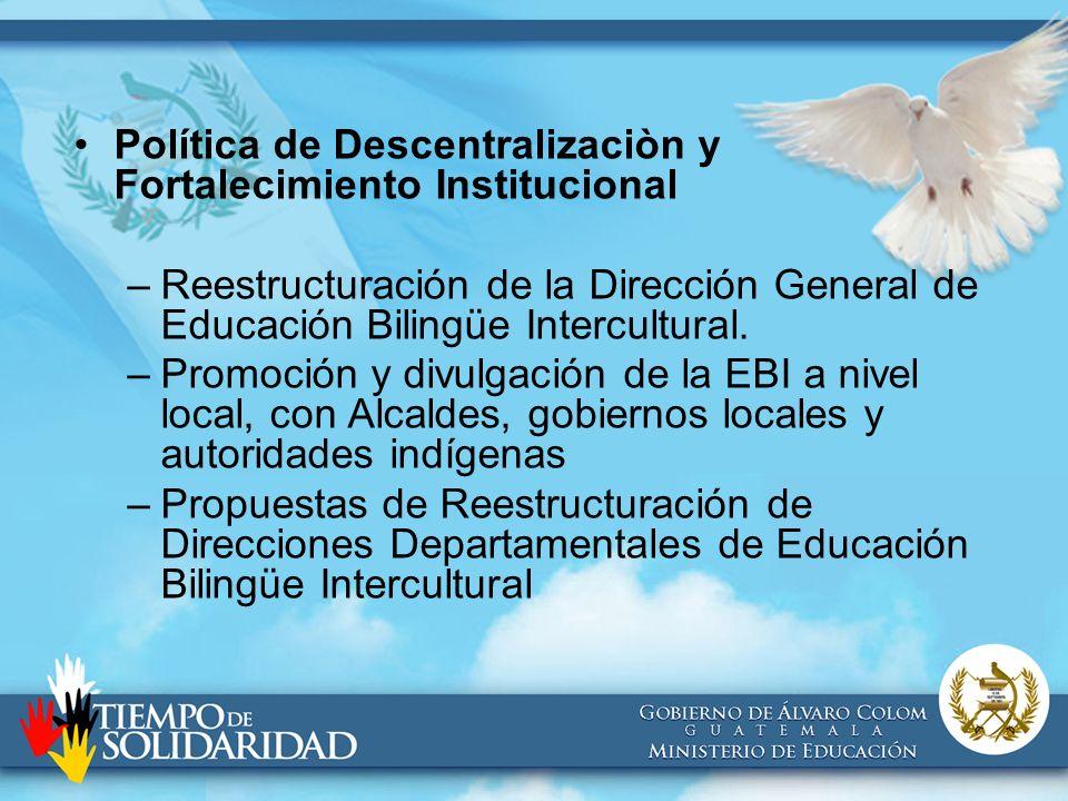 Política de Descentralizaciòn y Fortalecimiento Institucional –Reestructuración de la Dirección General de Educación Bilingüe Intercultural. –Promoció