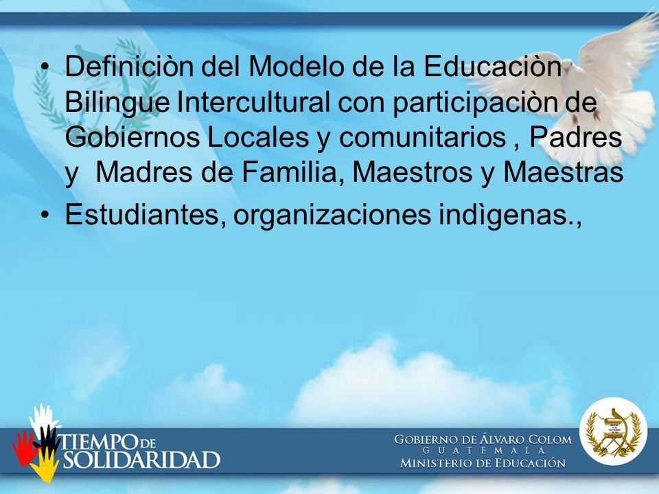Definiciòn del Modelo de la Educaciòn Bilingue Intercultural con participaciòn de Gobiernos Locales y comunitarios, Padres y Madres de Familia, Maestr