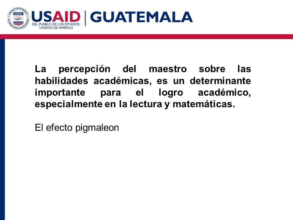 La percepción del maestro sobre las habilidades académicas, es un determinante importante para el logro académico, especialmente en la lectura y matemáticas.
