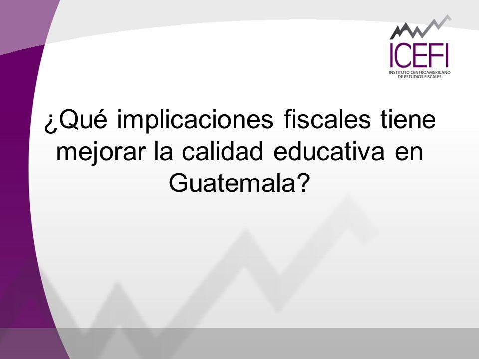 ¿Qué implicaciones fiscales tiene mejorar la calidad educativa en Guatemala?