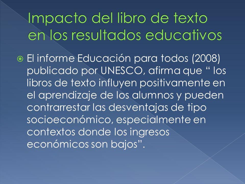 El informe Educación para todos (2008) publicado por UNESCO, afirma que los libros de texto influyen positivamente en el aprendizaje de los alumnos y pueden contrarrestar las desventajas de tipo socioeconómico, especialmente en contextos donde los ingresos económicos son bajos.