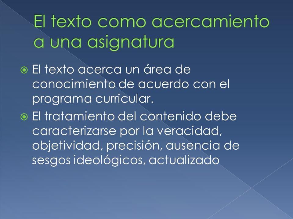 El texto acerca un área de conocimiento de acuerdo con el programa curricular. El tratamiento del contenido debe caracterizarse por la veracidad, obje