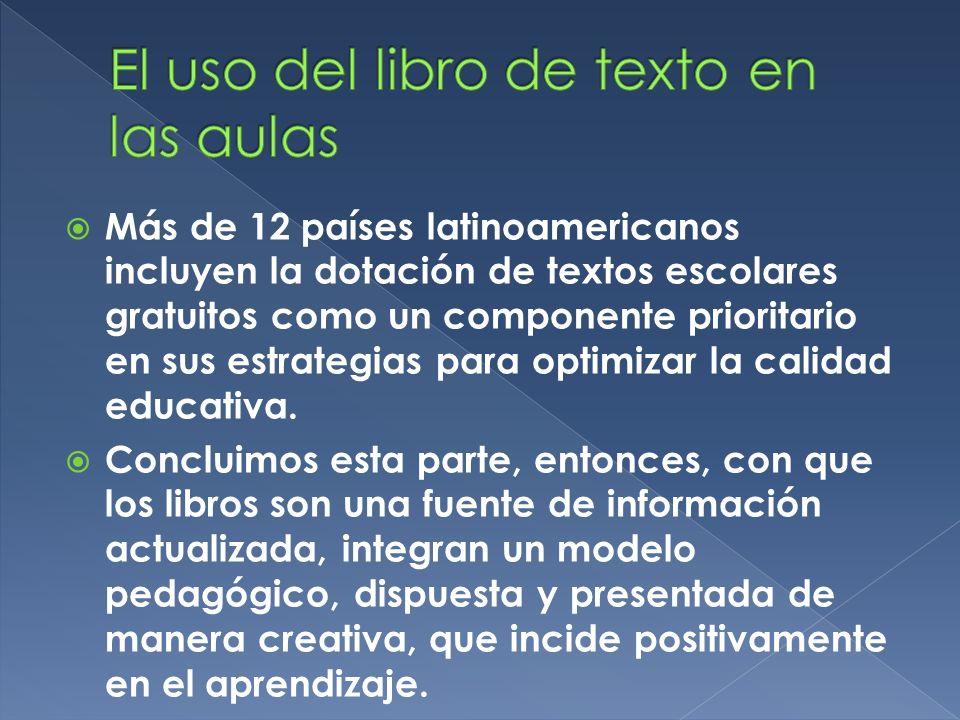 Más de 12 países latinoamericanos incluyen la dotación de textos escolares gratuitos como un componente prioritario en sus estrategias para optimizar la calidad educativa.