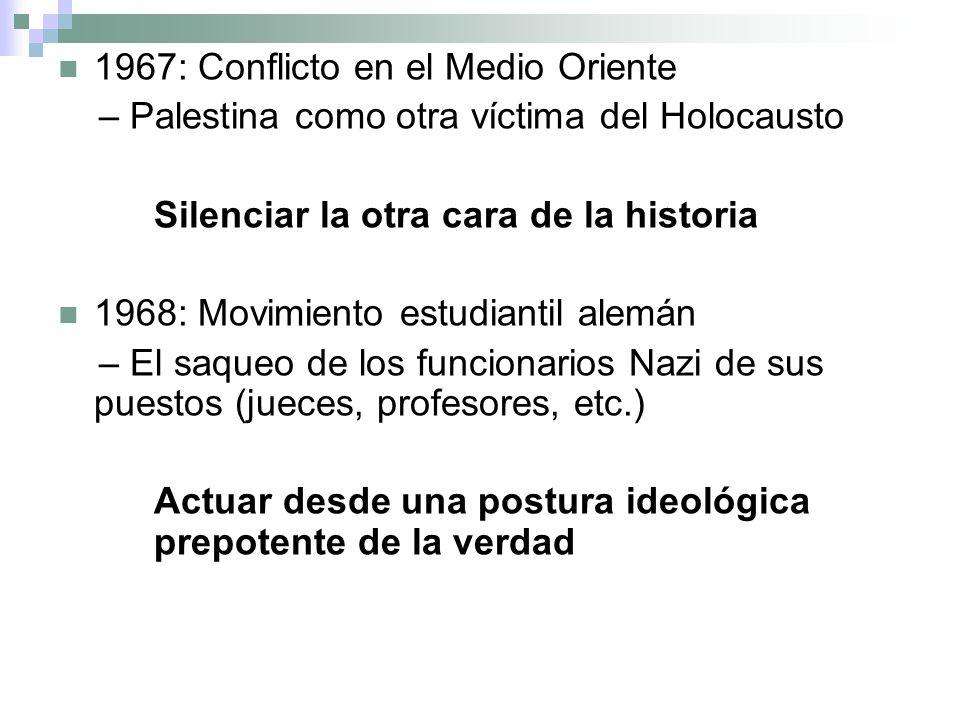 1967: Conflicto en el Medio Oriente – Palestina como otra víctima del Holocausto Silenciar la otra cara de la historia 1968: Movimiento estudiantil al