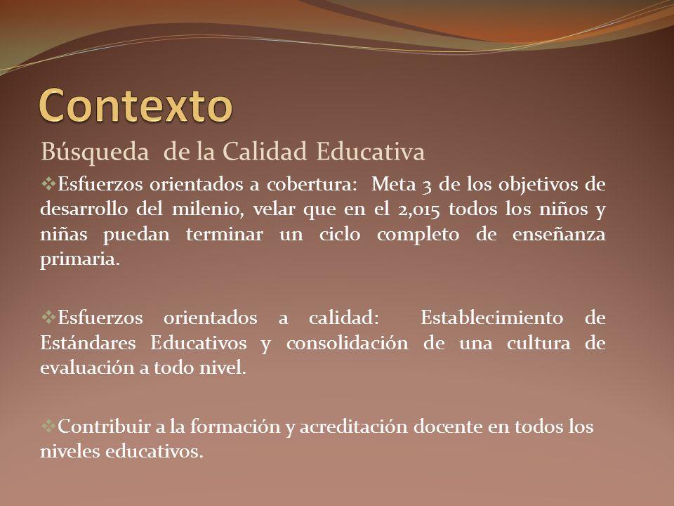 Búsqueda de la Calidad Educativa Esfuerzos orientados a cobertura: Meta 3 de los objetivos de desarrollo del milenio, velar que en el 2,015 todos los