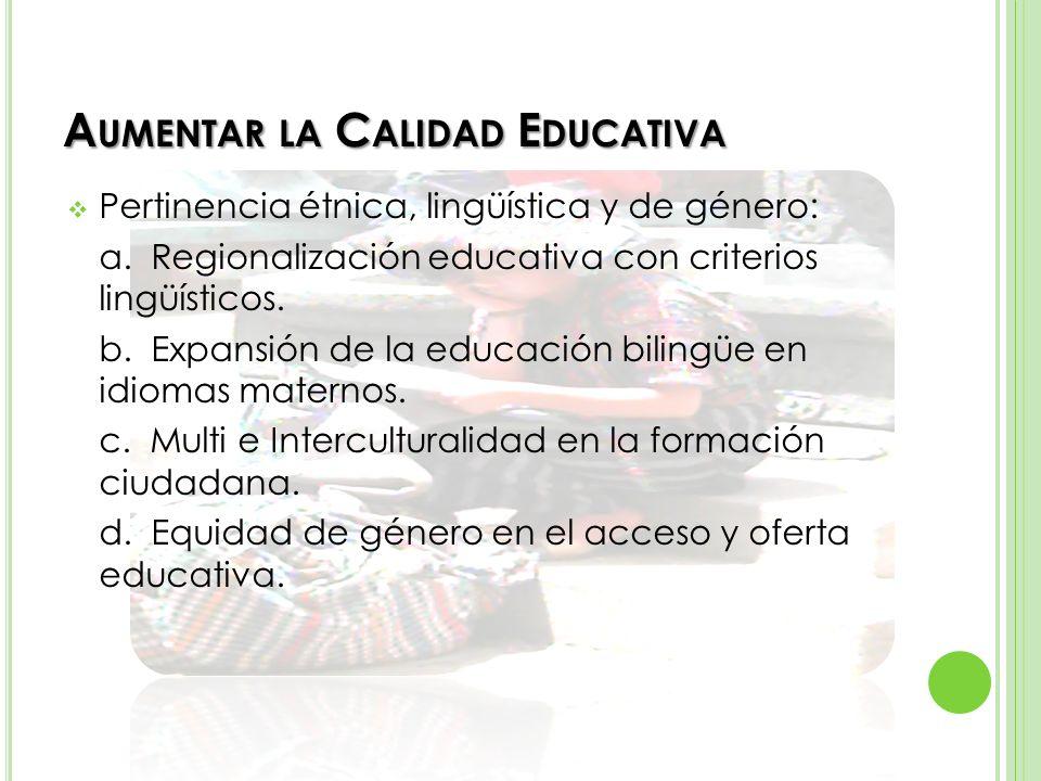 A UMENTAR LA C ALIDAD E DUCATIVA Formación, capacitación y dignificación de los maestros: a.