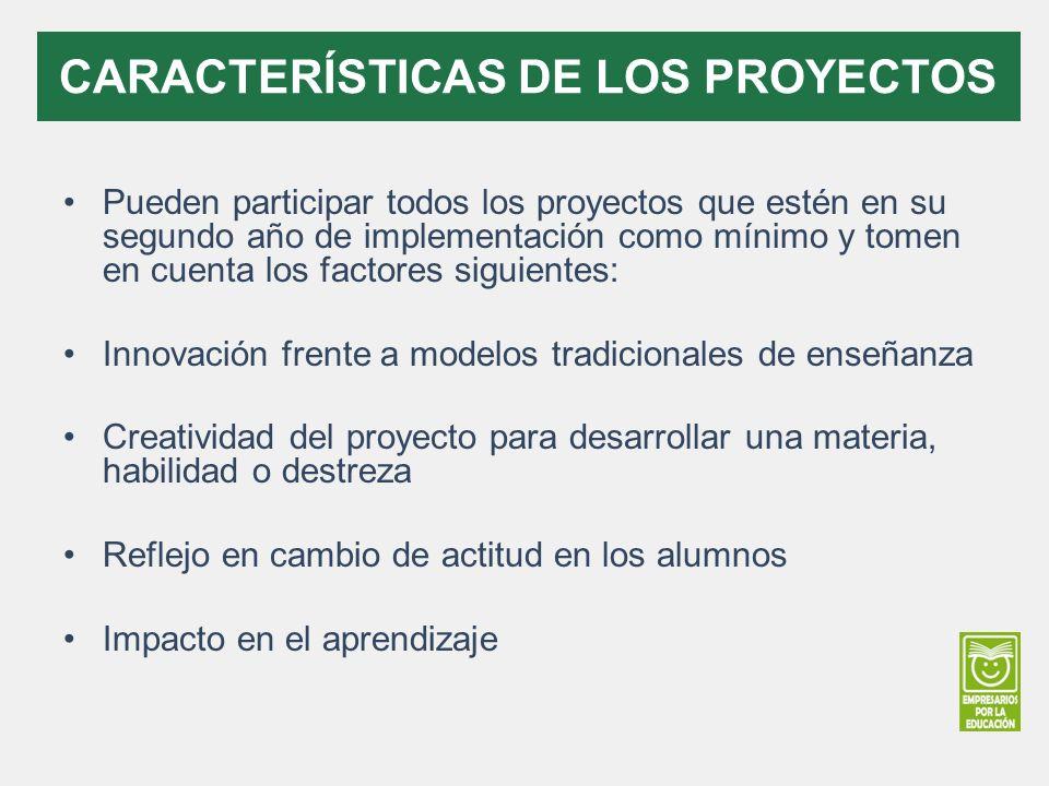 Pueden participar todos los proyectos que estén en su segundo año de implementación como mínimo y tomen en cuenta los factores siguientes: Innovación frente a modelos tradicionales de enseñanza Creatividad del proyecto para desarrollar una materia, habilidad o destreza Reflejo en cambio de actitud en los alumnos Impacto en el aprendizaje CARACTERÍSTICAS DE LOS PROYECTOS